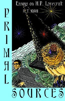 Primal Sources: Essays on H. P. Lovecraft