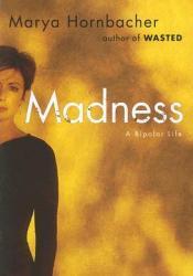 Madness: A Bipolar Life Book by Marya Hornbacher