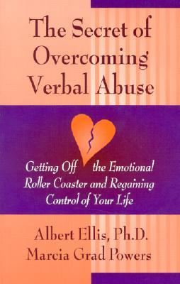 Secret of Overcoming Verbal Abuse: Getting Off the Emotional Roller Coaster and Regaining Control of Your Life