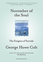 November of the Soul: The Enigma of Suicide Book by George Howe Colt
