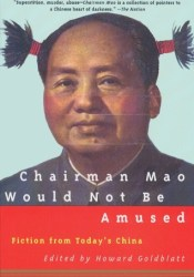 Chairman Mao Would Not Be Amused: Fiction from Today's China Book by Howard Goldblatt
