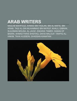 Arab Writers: Naguib Mahfouz, Ahmad Ibn Fadlan, Ibn Al-Nafis, Ibn Arabi, Taqi Al-Din Muhammad Ibn Ma'ruf, Khalil Gibran, Suleiman Mousa