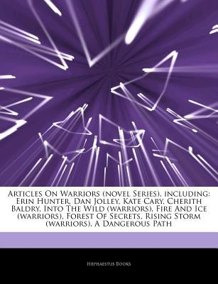Articles on Warriors (Novel Series), Including: Erin Hunter, Dan Jolley, Kate Cary, Cherith Baldry, Into the Wild (Warriors), Fire and Ice (Warriors), Forest of Secrets, Rising Storm (Warriors), a Dangerous Path