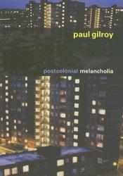 Postcolonial Melancholia Book by Paul Gilroy
