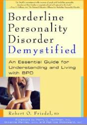 Borderline Personality Disorder Demystified: An Essential Guide for Understanding and Living with BPD Book by Robert O. Friedel