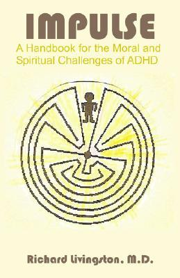Impulse: A Handbook for the Moral and Spiritual Challenges of ADHD