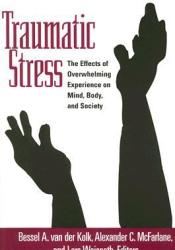 Traumatic Stress: The Effects of Overwhelming Experience on Mind, Body, and Society Book by Bessel A. van der Kolk