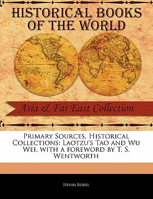 Primary Sources, Historical Collections: Laotzu's Tao and Wu Wei, with a Foreword by T. S. Wentworth