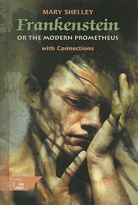 Frankenstein, Or, the Modern Prometheus: With Connections
