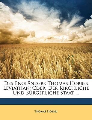 Des Englanders Thomas Hobbes Leviathan: Cder, Der Kirchliche Und Burgerliche Staat ... Erster Band
