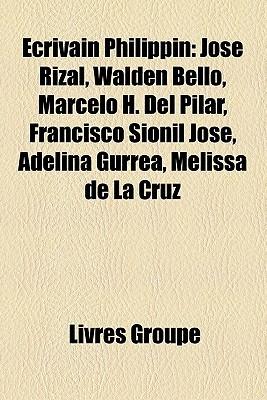 Écrivain Philippin: José Rizal, Walden Bello, Marcelo H. Del Pilar, Francisco Sionil José, Adelina Gurrea, Melissa de La Cruz