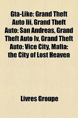 GTA-Like: Grand Theft Auto III, Grand Theft Auto: San Andreas, Grand Theft Auto IV, Grand Theft Auto: Vice City, Mafia: The City of Lost Heaven