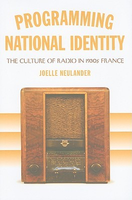 Programming National Identity: The Culture of Radio in 1930s France