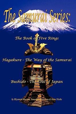 The Samurai Series: The Book of Five Rings, Hagakure -The Way of the Samurai & Bushido - The Soul of Japan