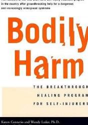 Bodily Harm: The Breakthrough Healing Program for Self-Injurers Book by Karen Conterio
