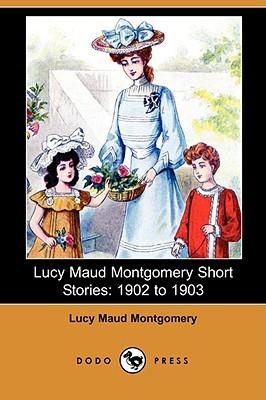 Lucy Maud Montgomery Short Stories, 1902-1903