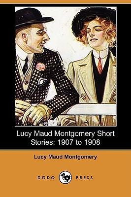 Lucy Maud Montgomery Short Stories: 1907-1908