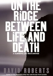 On the Ridge Between Life and Death: A Climbing Life Reexamined Book by David  Roberts