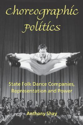 Choreographic Politics: State Folk Dance Companies, Representation and Power