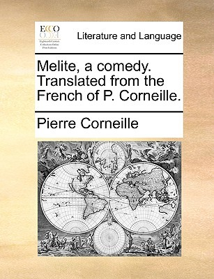 Melite, a Comedy. Translated from the French of P. Corneille