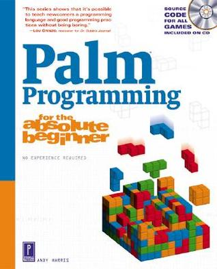 Palm Programming for the Absolute Beginner w/CD (For the Absolute Beginner (Series).)