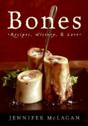 Bones: Recipes, History, and Lore Book by Jennifer McLagan