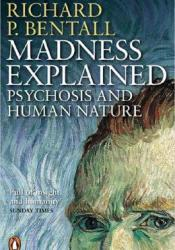 Madness Explained: Psychosis and Human Nature Book by Richard P. Bentall