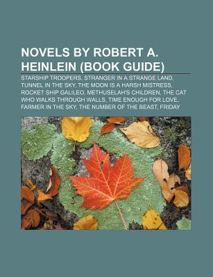 Novels by Robert A. Heinlein (Book Guide): Starship Troopers, Stranger in a Strange Land, Tunnel in the Sky, the Moon Is a Harsh Mistress
