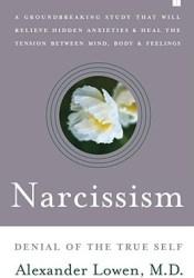 Narcissism: Denial of the True Self Book by Alexander Lowen