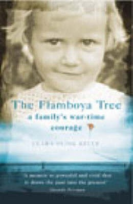 The Flamboya Tree: Memories of a Family's War Time Courage