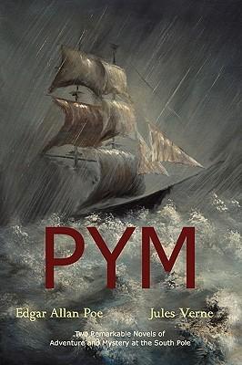 PYM: The Narrative of Arthur Gordon Pym of Nantucket / An Antarctic Mystery