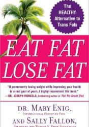 Eat Fat, Lose Fat: The Healthy Alternative to Trans Fats Book by Sally Fallon Morell