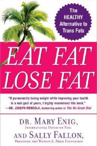 Eat Fat, Lose Fat: The Healthy Alternative to Trans Fats PDF Book by Sally Fallon Morell, Mary Enig PDF ePub