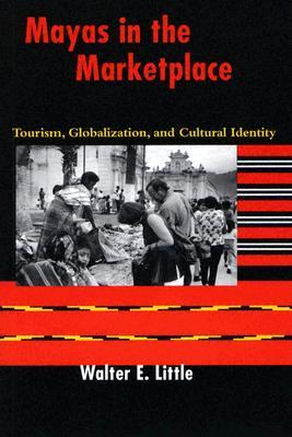 Mayas in the Marketplace: Tourism, Globalization, and Cultural Identity