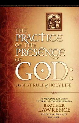 The Practice of the Presence of God: The Original 17th Century Letters and Conversations of Brother Lawrence