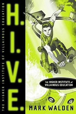 H.I.V.E. Higher Institute of Villainous Education (H.I.V.E., #1)