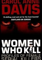 Women Who Kill: Profiles of Female Serial Killers Book by Carol Anne Davis