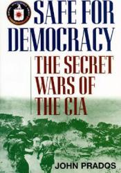 Safe For Democracy: The Secret Wars Of The CIA Book by John Prados