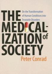 The Medicalization of Society: On the Transformation of Human Conditions into Treatable Disorders Book by Peter  Conrad