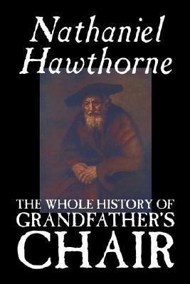 The Whole History of Grandfather's Chair by Nathaniel Hawthorne, Fiction, Classics
