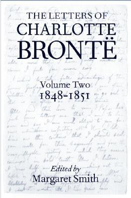 The Letters of Charlotte Bront�: With a Selection of Letters by Family and Friends, Volume II: 1848-1851