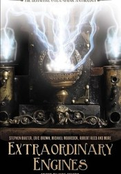 Extraordinary Engines: The Definitive Steampunk Anthology Book by Nick Gevers