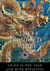 The Troubled Empire: China in the Yuan and Ming Dynasties Book by Timothy Brook