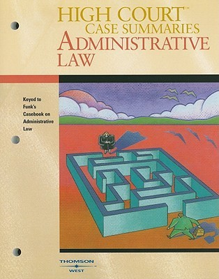 High Court Case Summaries on Administrative Law: Keyed to Funk, 3rd Ed.