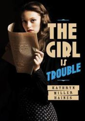 The Girl is Trouble (The Girl is Murder, #2) Book by Kathryn Miller Haines