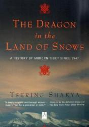 The Dragon in the Land of Snows: A History of Modern Tibet Since 1947 Book by Tsering Shakya