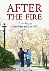 After the Fire: A True Story of Friendship and Survival Book by Robin Gaby Fisher