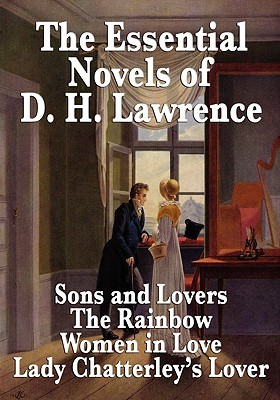 The Essential Novels of D. H. Lawrence: Sons and Lovers; The Rainbow; Women in Love; Lady Chatterley's Lover