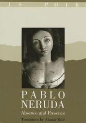 Pablo Neruda: Absence and Presence Book by Luis Poirot