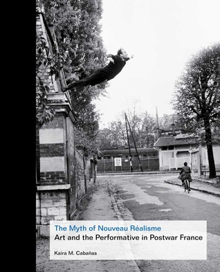 The Myth of Nouveau Réalisme: Art and the Performative in Postwar France